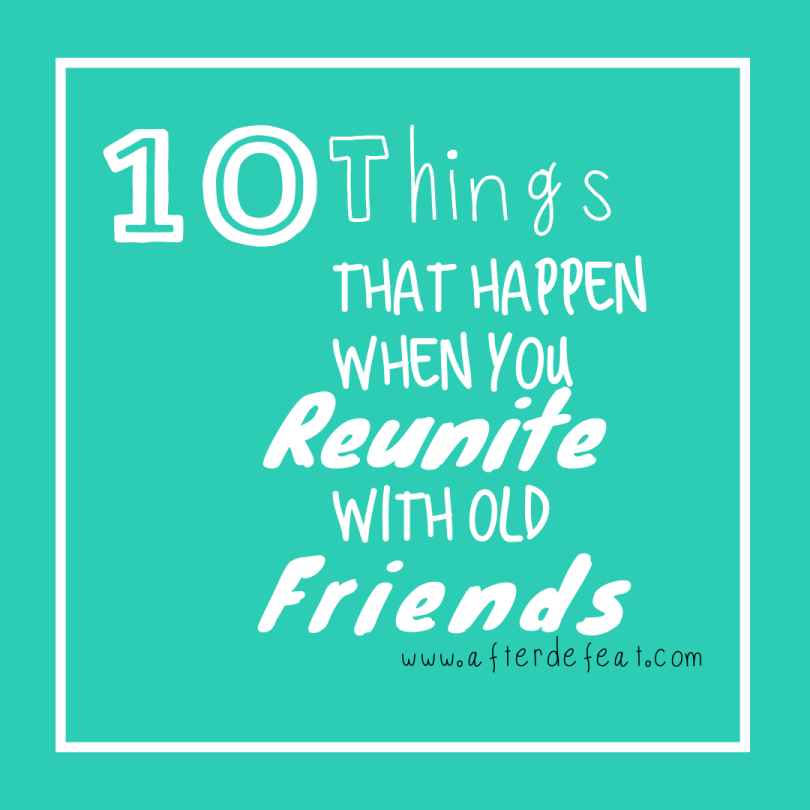 Old Friends Reunited Quotes: 10 Things That Happen When You Reunite With Old Friends